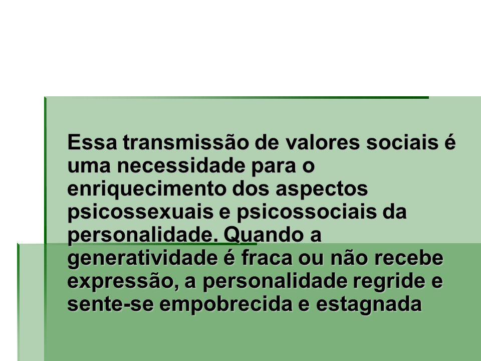 Essa transmissão de valores sociais é uma necessidade para o enriquecimento dos aspectos psicossexuais e psicossociais da personalidade. Quando a gene