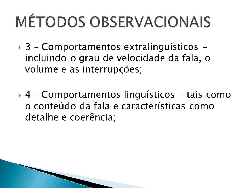 3 – Comportamentos extralinguísticos – incluindo o grau de velocidade da fala, o volume e as interrupções; 4 – Comportamentos linguísticos – tais como o conteúdo da fala e características como detalhe e coerência;