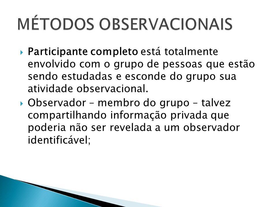 Participante completo está totalmente envolvido com o grupo de pessoas que estão sendo estudadas e esconde do grupo sua atividade observacional.