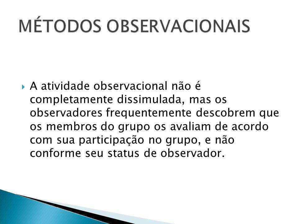 A atividade observacional não é completamente dissimulada, mas os observadores frequentemente descobrem que os membros do grupo os avaliam de acordo com sua participação no grupo, e não conforme seu status de observador.