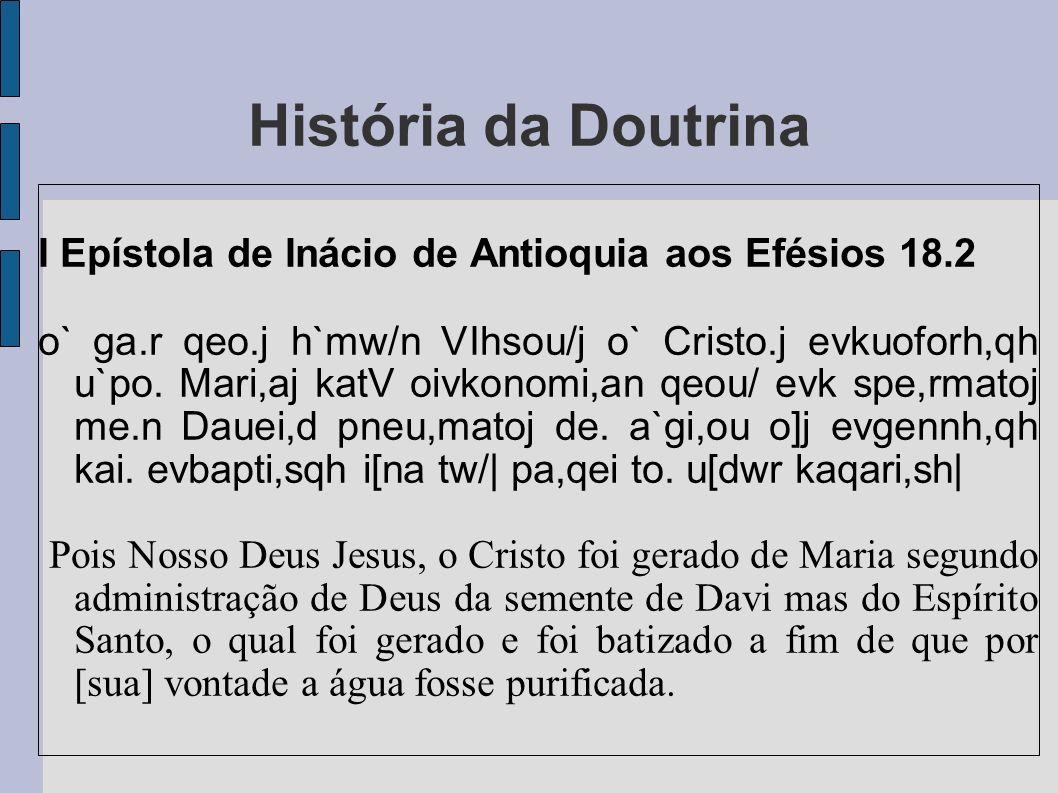 História da Doutrina I Epístola de Inácio de Antioquia aos Efésios 18.2 o` ga.r qeo.j h`mw/n VIhsou/j o` Cristo.j evkuoforh,qh u`po. Mari,aj katV oivk
