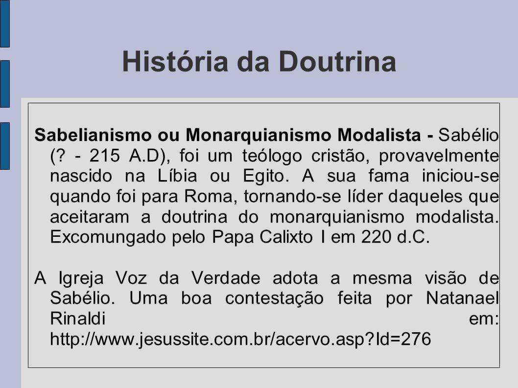 História da Doutrina Sabelianismo ou Monarquianismo Modalista - Sabélio (? - 215 A.D), foi um teólogo cristão, provavelmente nascido na Líbia ou Egito