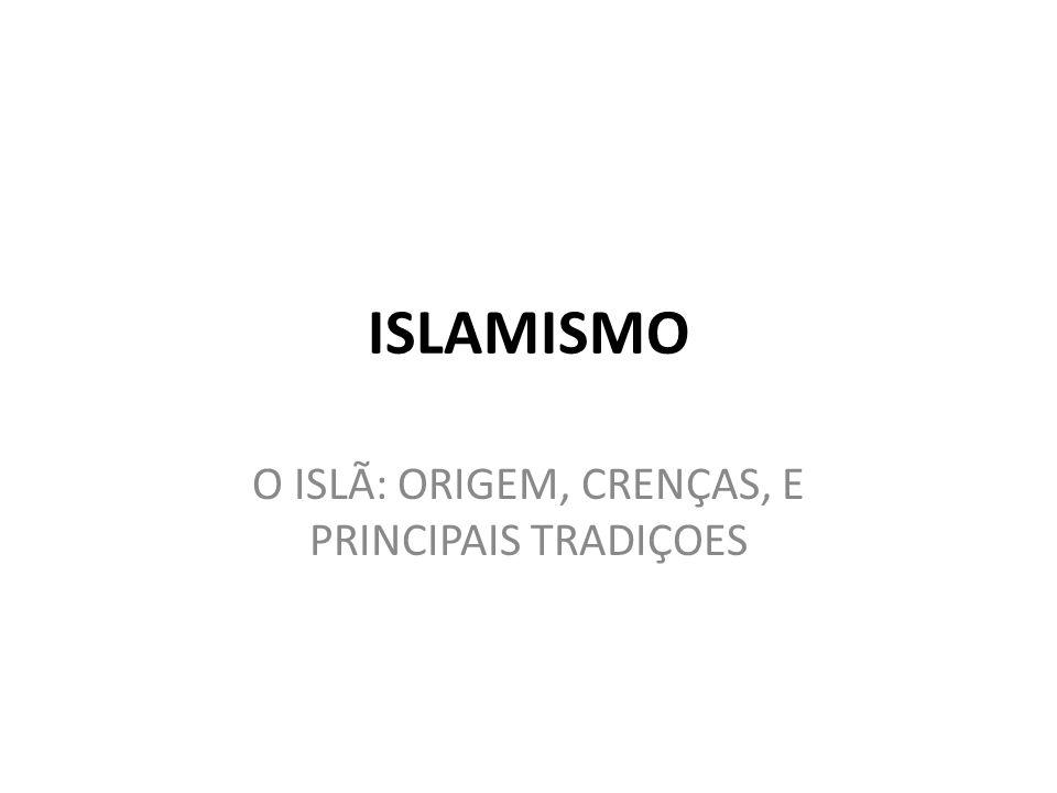 ISLAMISMO O ISLÃ: ORIGEM, CRENÇAS, E PRINCIPAIS TRADIÇOES