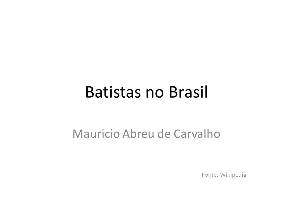 Batistas no Brasil Mauricio Abreu de Carvalho Fonte: Wikipedia