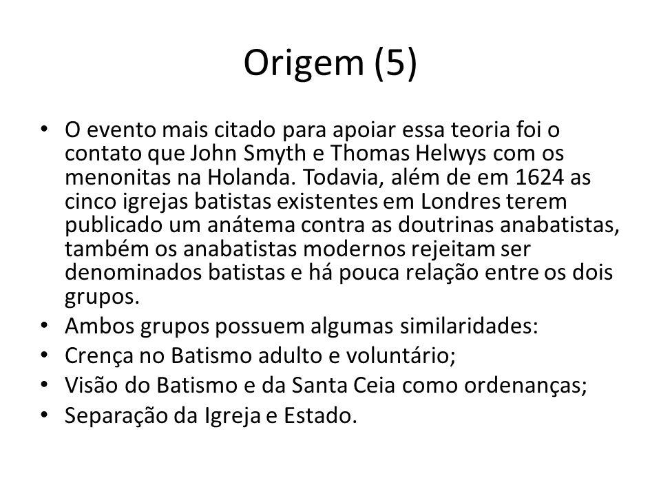 Origem (5) O evento mais citado para apoiar essa teoria foi o contato que John Smyth e Thomas Helwys com os menonitas na Holanda. Todavia, além de em