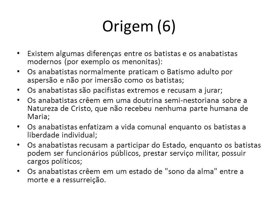 Origem (6) Existem algumas diferenças entre os batistas e os anabatistas modernos (por exemplo os menonitas): Os anabatistas normalmente praticam o Ba