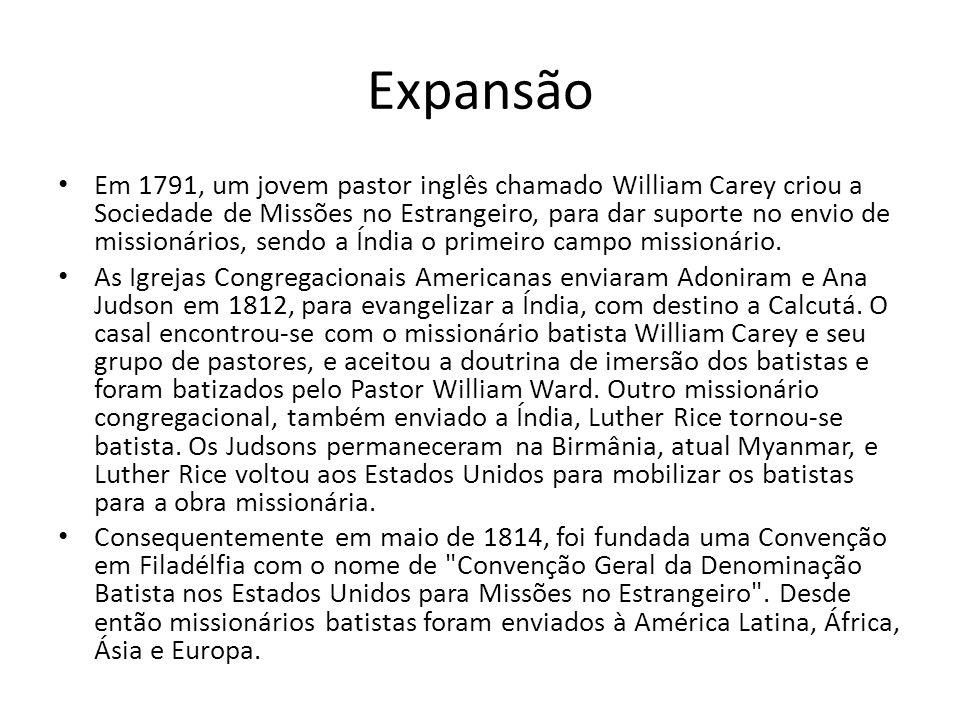 Expansão Em 1791, um jovem pastor inglês chamado William Carey criou a Sociedade de Missões no Estrangeiro, para dar suporte no envio de missionários,