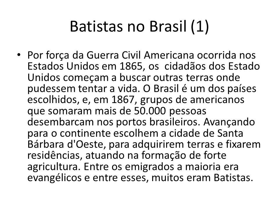 Batistas no Brasil (1) Por força da Guerra Civil Americana ocorrida nos Estados Unidos em 1865, os cidadãos dos Estado Unidos começam a buscar outras