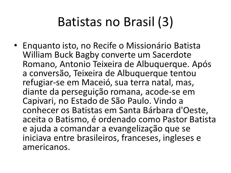 Batistas no Brasil (3) Enquanto isto, no Recife o Missionário Batista William Buck Bagby converte um Sacerdote Romano, Antonio Teixeira de Albuquerque