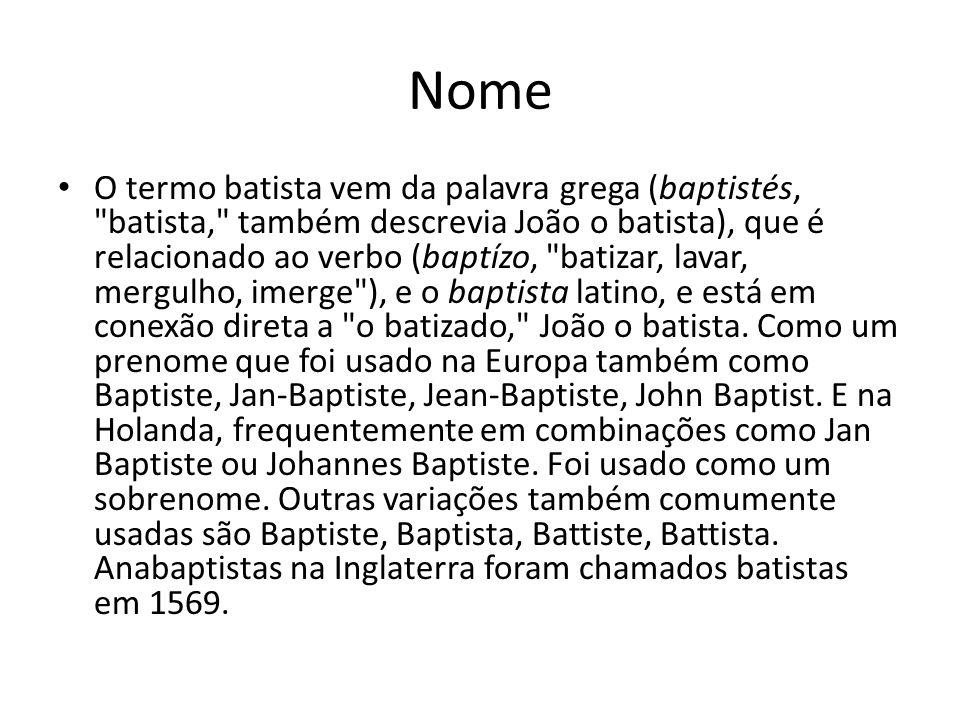 Nome O termo batista vem da palavra grega (baptistés,