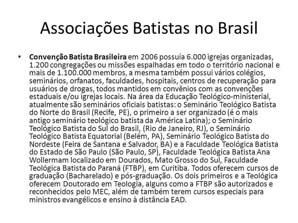 Associações Batistas no Brasil Convenção Batista Brasileira em 2006 possuía 6.000 igrejas organizadas, 1.200 congregações ou missões espalhadas em tod