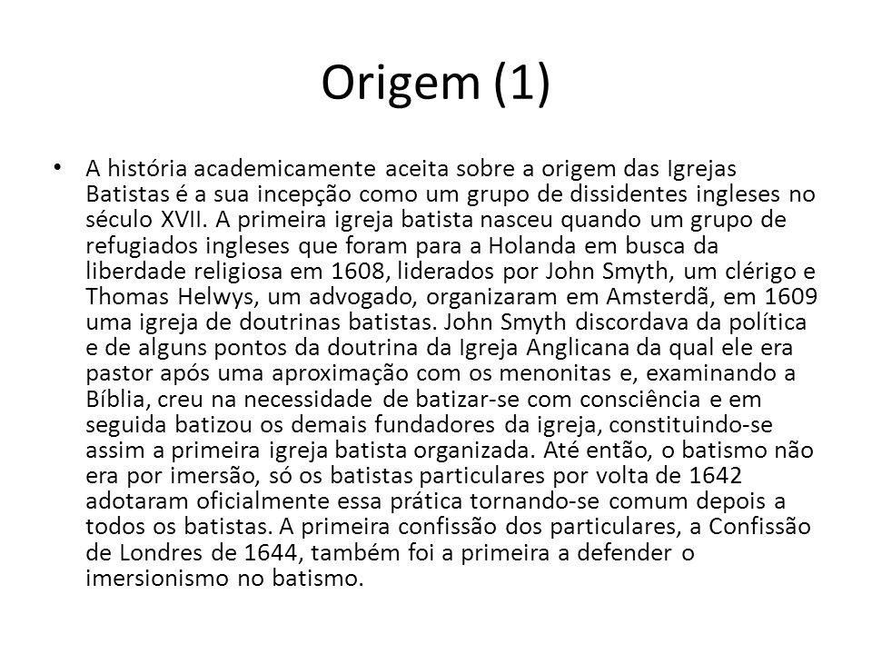 Origem (1) A história academicamente aceita sobre a origem das Igrejas Batistas é a sua incepção como um grupo de dissidentes ingleses no século XVII.