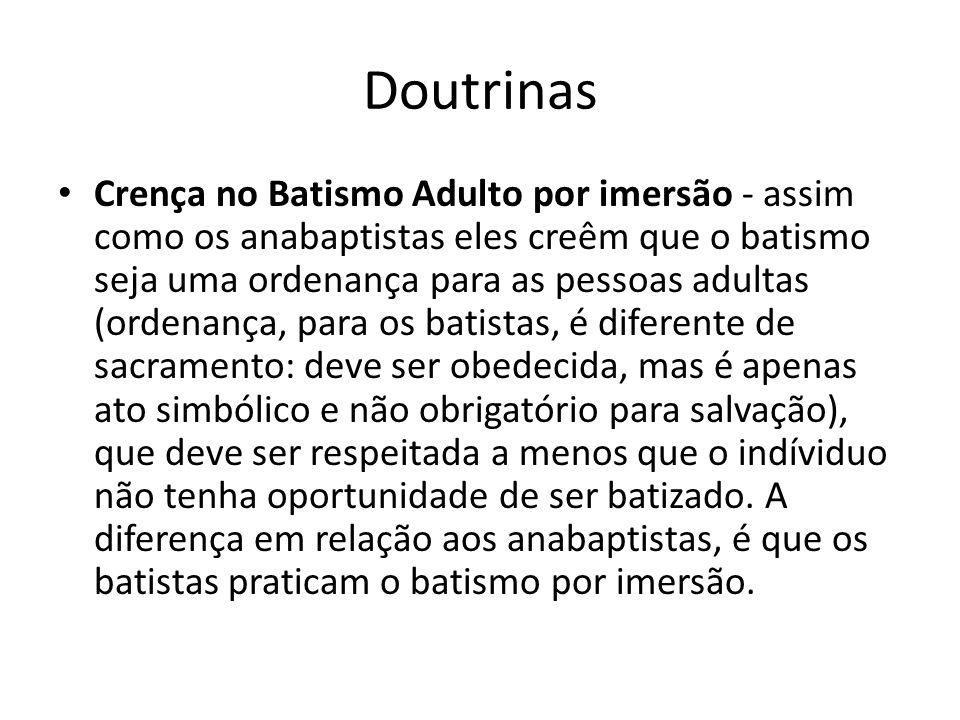Doutrinas Crença no Batismo Adulto por imersão - assim como os anabaptistas eles creêm que o batismo seja uma ordenança para as pessoas adultas (orden