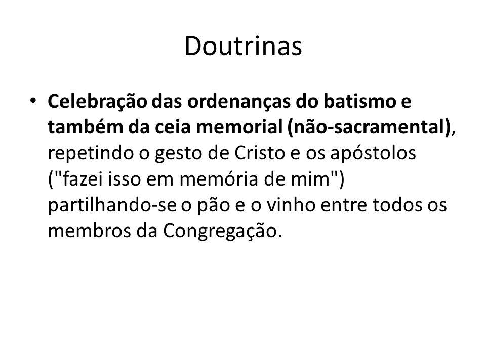 Doutrinas Celebração das ordenanças do batismo e também da ceia memorial (não-sacramental), repetindo o gesto de Cristo e os apóstolos (