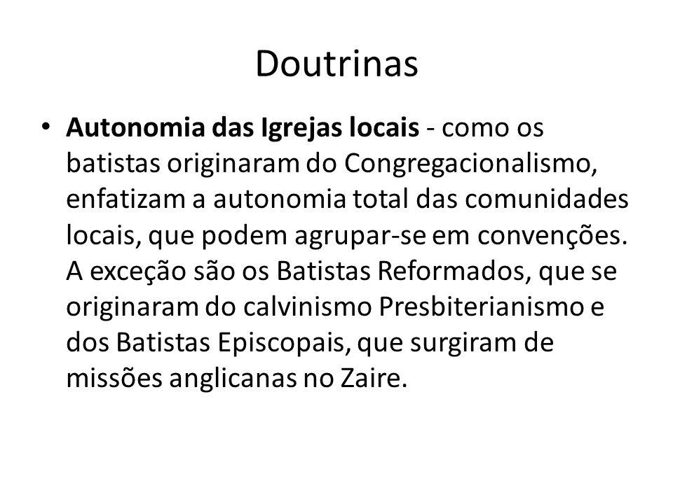 Doutrinas Autonomia das Igrejas locais - como os batistas originaram do Congregacionalismo, enfatizam a autonomia total das comunidades locais, que po