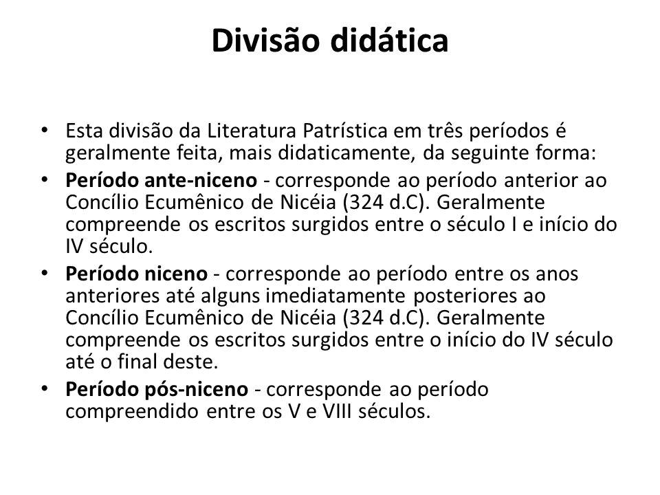 Divisão didática Esta divisão da Literatura Patrística em três períodos é geralmente feita, mais didaticamente, da seguinte forma: Período ante-niceno