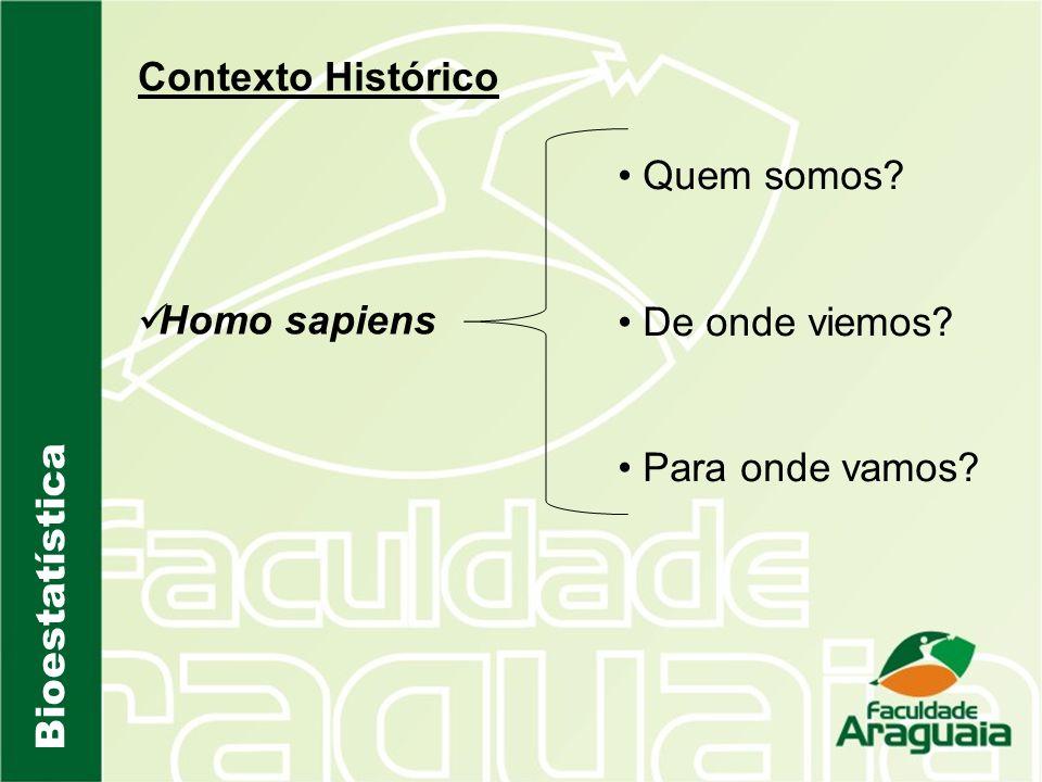 Bioestatística Contexto Histórico Homo sapiens Quem somos? De onde viemos? Para onde vamos?