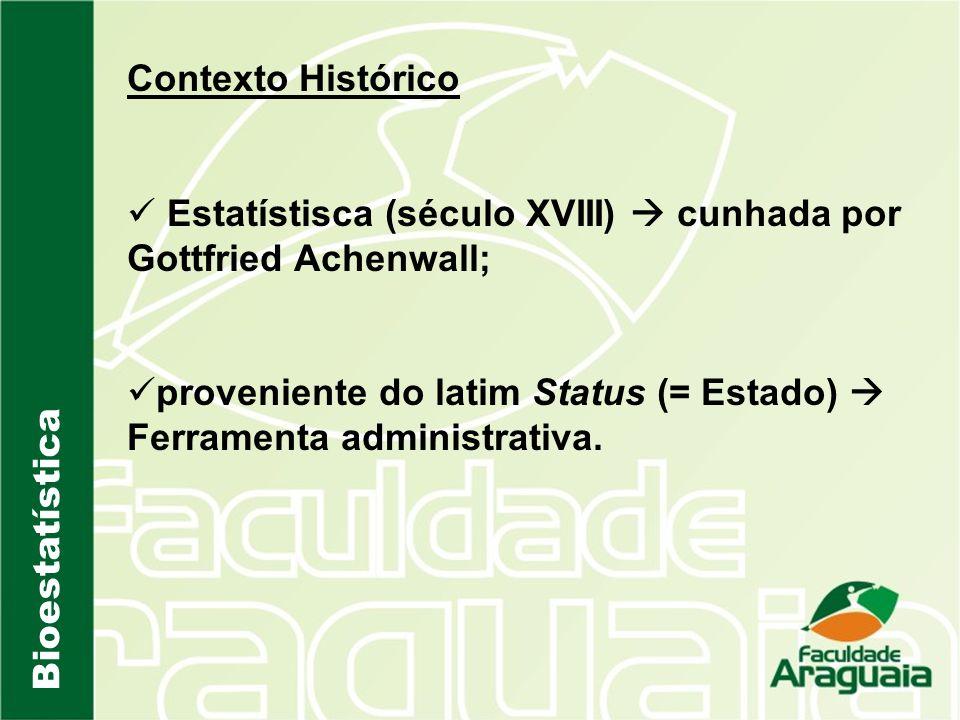 Bioestatística Contexto Histórico Estatístisca (século XVIII) cunhada por Gottfried Achenwall; proveniente do latim Status (= Estado) Ferramenta admin