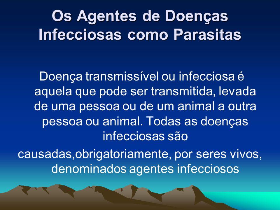 Os Agentes de Doenças Infecciosas como Parasitas Doença transmissível ou infecciosa é aquela que pode ser transmitida, levada de uma pessoa ou de um a