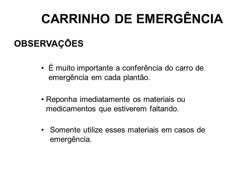 CARRINHO DE EMERGÊNCIA Somente utilize esses materiais em casos de emergência. OBSERVAÇÕES É muito importante a conferência do carro de emergência em