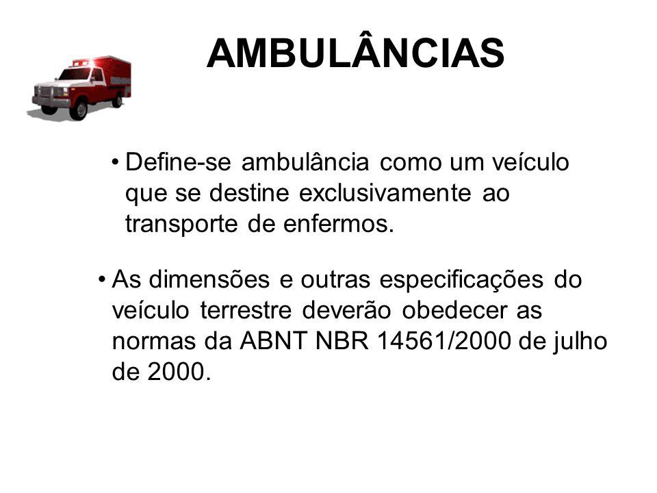 AMBULÂNCIAS As dimensões e outras especificações do veículo terrestre deverão obedecer as normas da ABNT NBR 14561/2000 de julho de 2000. Define-se am