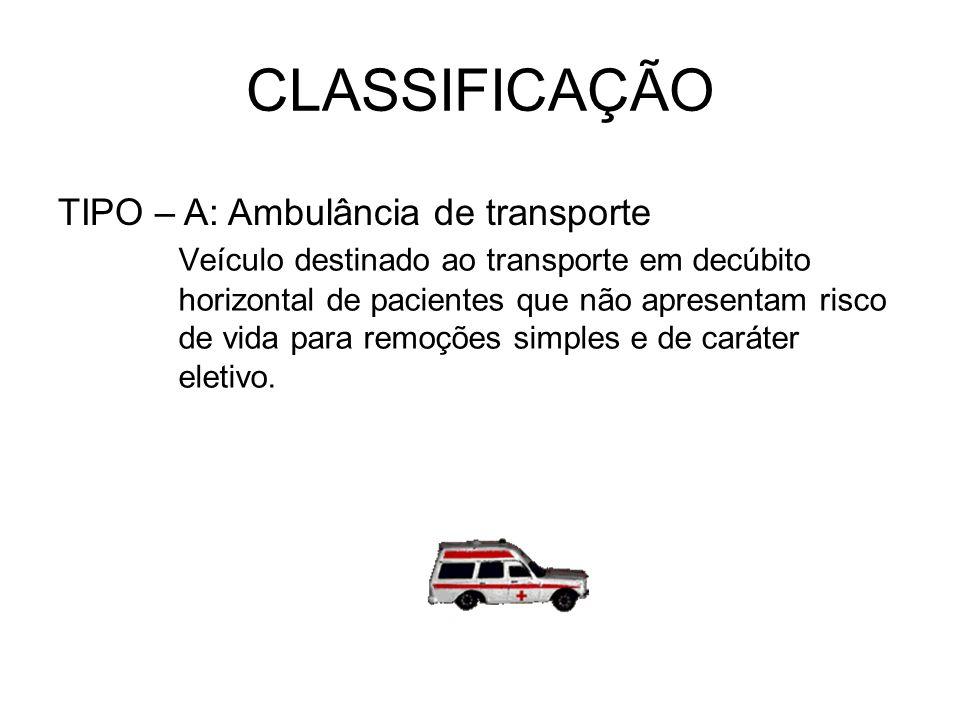 CLASSIFICAÇÃO Veículo destinado ao transporte em decúbito horizontal de pacientes que não apresentam risco de vida para remoções simples e de caráter