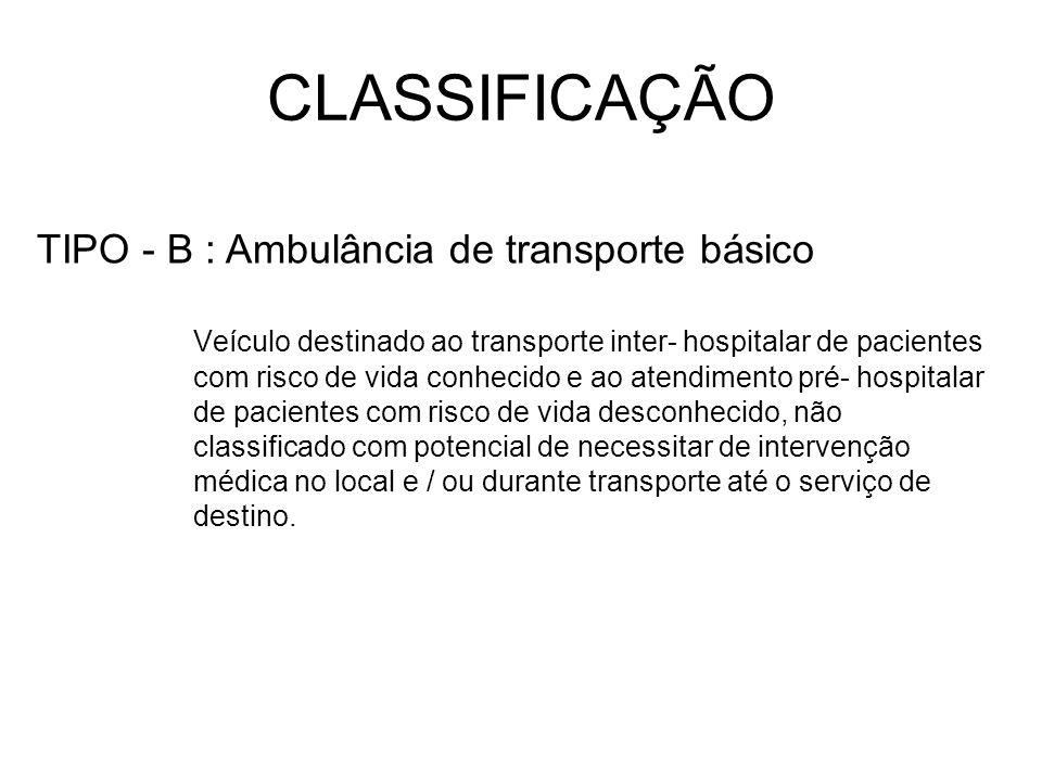 CLASSIFICAÇÃO Veículo destinado ao transporte inter- hospitalar de pacientes com risco de vida conhecido e ao atendimento pré- hospitalar de pacientes