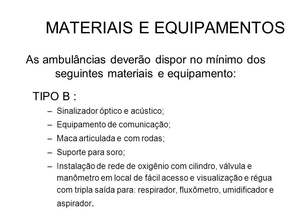 MATERIAIS E EQUIPAMENTOS TIPO B : –Sinalizador óptico e acústico; –Equipamento de comunicação; –Maca articulada e com rodas; –Suporte para soro; –Inst