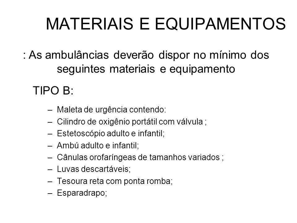 TIPO B: –Maleta de urgência contendo: –Cilindro de oxigênio portátil com válvula ; –Estetoscópio adulto e infantil; –Ambú adulto e infantil; –Cânulas