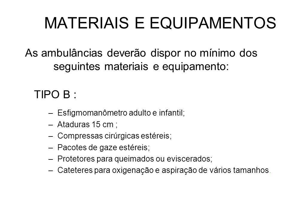 TIPO B : –Esfigmomanômetro adulto e infantil; –Ataduras 15 cm ; –Compressas cirúrgicas estéreis; –Pacotes de gaze estéreis; –Protetores para queimados