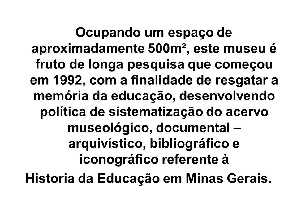 Ocupando um espaço de aproximadamente 500m², este museu é fruto de longa pesquisa que começou em 1992, com a finalidade de resgatar a memória da educa