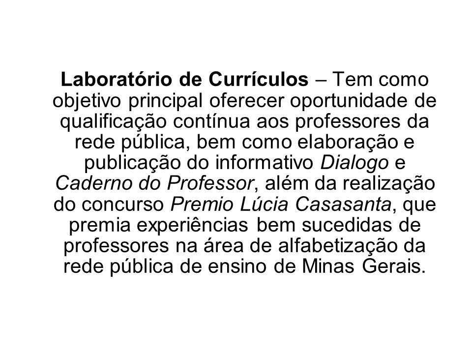 Laboratório de Currículos – Tem como objetivo principal oferecer oportunidade de qualificação contínua aos professores da rede pública, bem como elabo