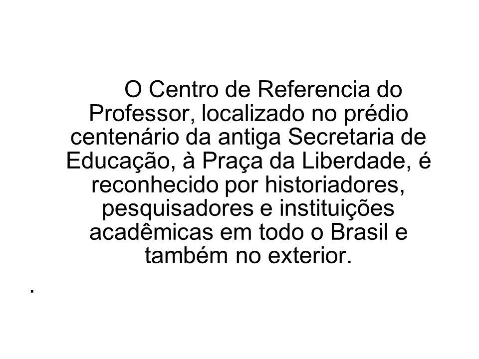 O Centro de Referencia do Professor, localizado no prédio centenário da antiga Secretaria de Educação, à Praça da Liberdade, é reconhecido por histori