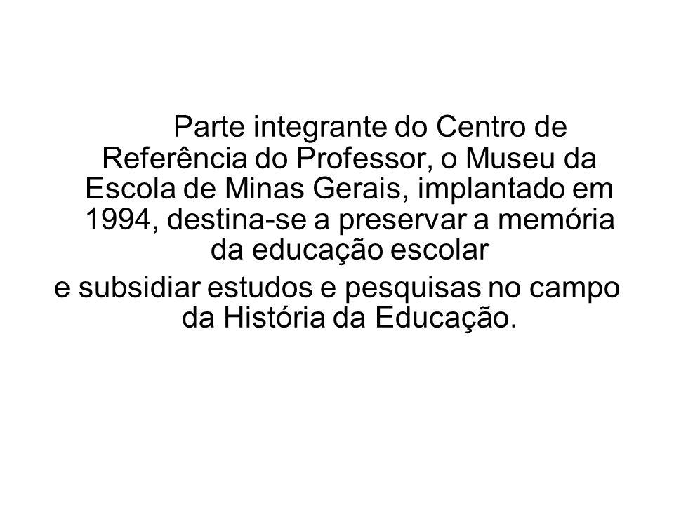 Parte integrante do Centro de Referência do Professor, o Museu da Escola de Minas Gerais, implantado em 1994, destina-se a preservar a memória da educ