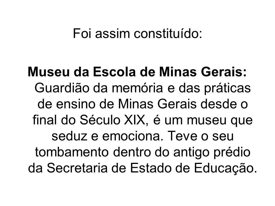 Foi assim constituído: Museu da Escola de Minas Gerais: Guardião da memória e das práticas de ensino de Minas Gerais desde o final do Século XIX, é um