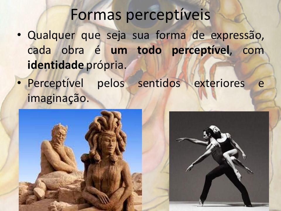 Formas perceptíveis Qualquer que seja sua forma de expressão, cada obra é um todo perceptível, com identidade própria. Perceptível pelos sentidos exte