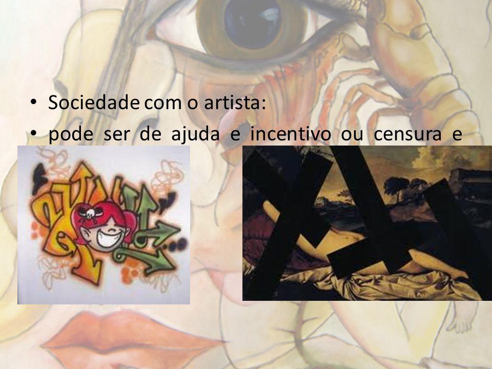 Sociedade com o artista: pode ser de ajuda e incentivo ou censura e limitação.