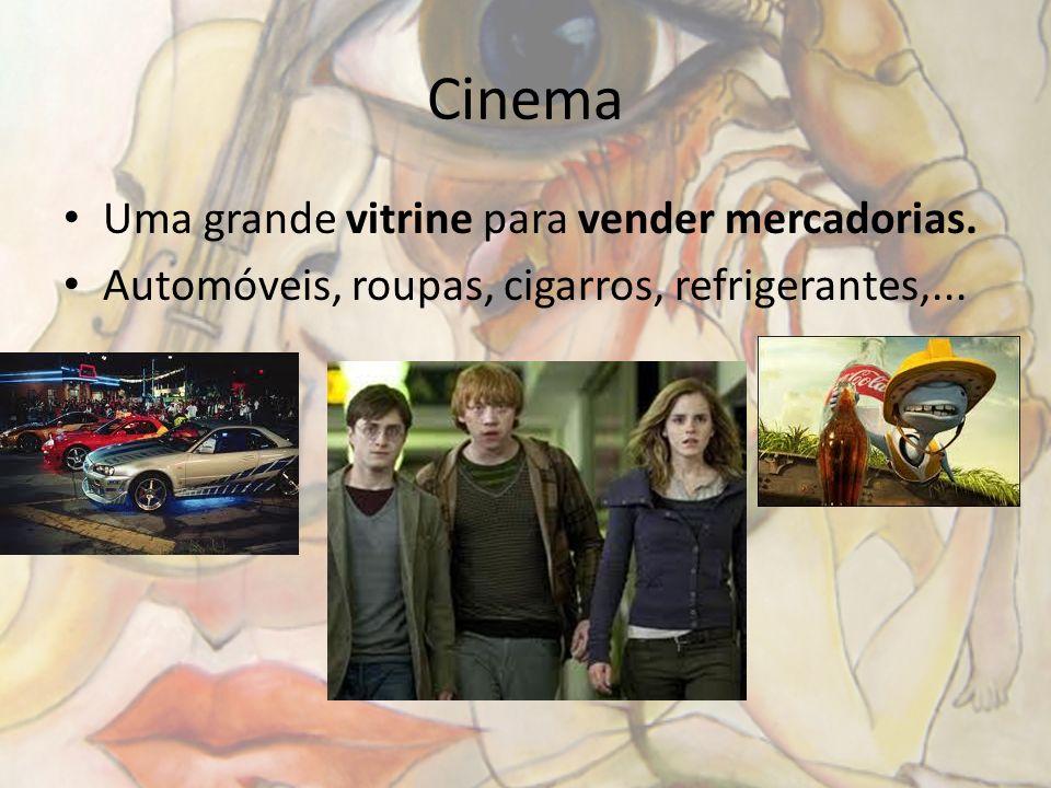 Cinema Uma grande vitrine para vender mercadorias. Automóveis, roupas, cigarros, refrigerantes,...