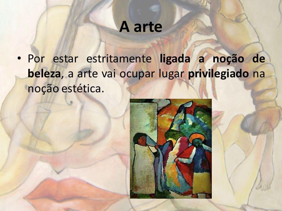 A arte Por estar estritamente ligada a noção de beleza, a arte vai ocupar lugar privilegiado na noção estética.