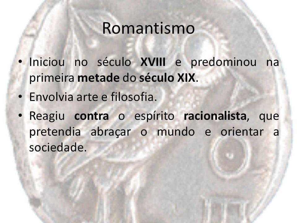 Romantismo Iniciou no século XVIII e predominou na primeira metade do século XIX. Envolvia arte e filosofia. Reagiu contra o espírito racionalista, qu