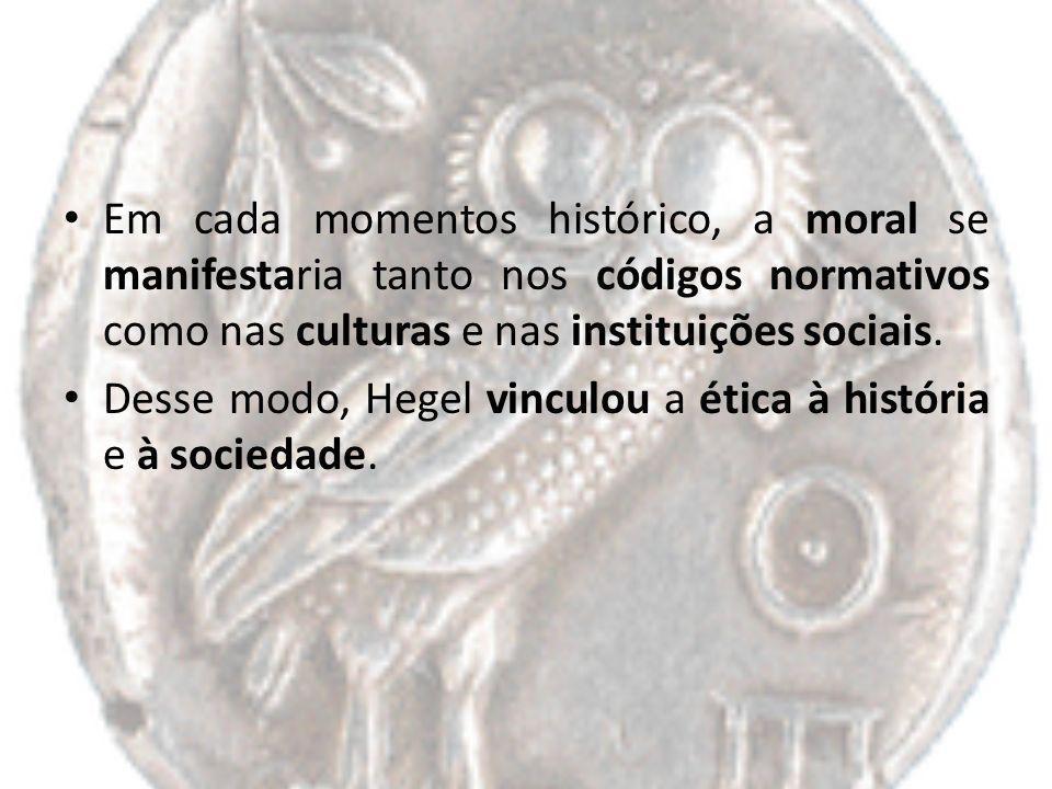 Em cada momentos histórico, a moral se manifestaria tanto nos códigos normativos como nas culturas e nas instituições sociais. Desse modo, Hegel vincu