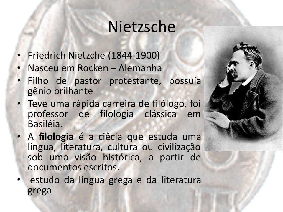 Nietzsche Friedrich Nietzche (1844-1900) Nasceu em Rocken – Alemanha Filho de pastor protestante, possuía gênio brilhante Teve uma rápida carreira de