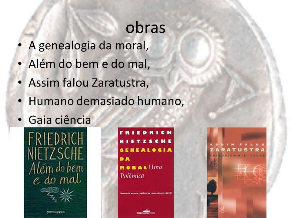 obras A genealogia da moral, Além do bem e do mal, Assim falou Zaratustra, Humano demasiado humano, Gaia ciência