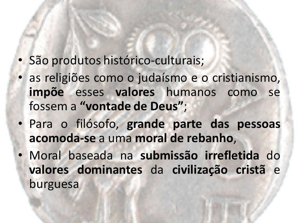 São produtos histórico-culturais; as religiões como o judaísmo e o cristianismo, impõe esses valores humanos como se fossem a vontade de Deus; Para o