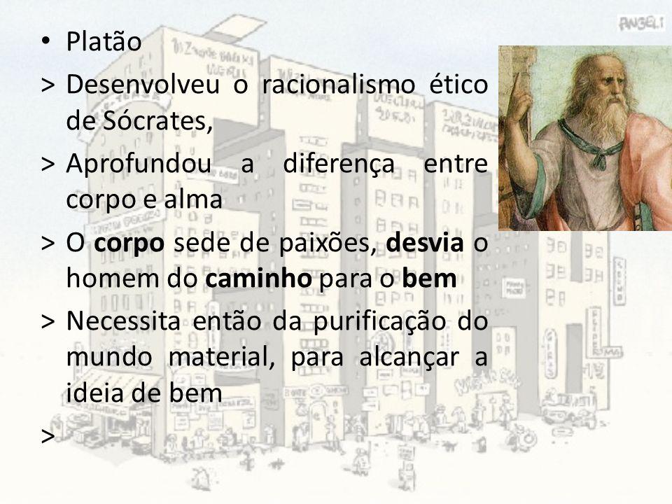 Platão >Desenvolveu o racionalismo ético de Sócrates, >Aprofundou a diferença entre corpo e alma >O corpo sede de paixões, desvia o homem do caminho p