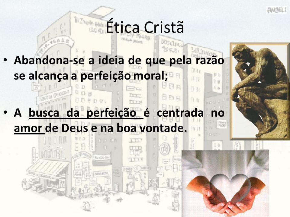 Ética Cristã Abandona-se a ideia de que pela razão se alcança a perfeição moral; A busca da perfeição é centrada no amor de Deus e na boa vontade.