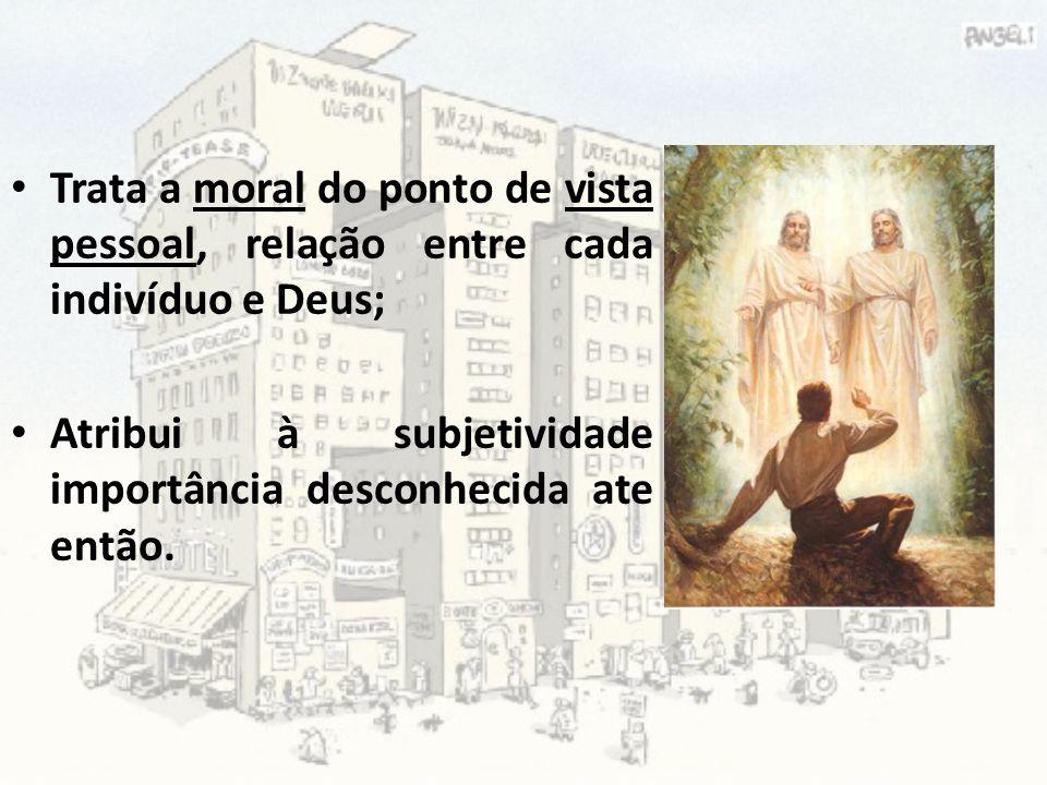 Trata a moral do ponto de vista pessoal, relação entre cada indivíduo e Deus; Atribui à subjetividade importância desconhecida ate então.