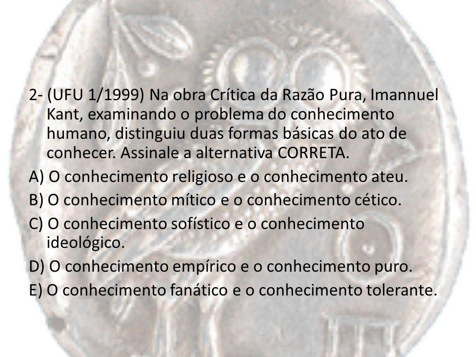 2- (UFU 1/1999) Na obra Crítica da Razão Pura, Imannuel Kant, examinando o problema do conhecimento humano, distinguiu duas formas básicas do ato de c