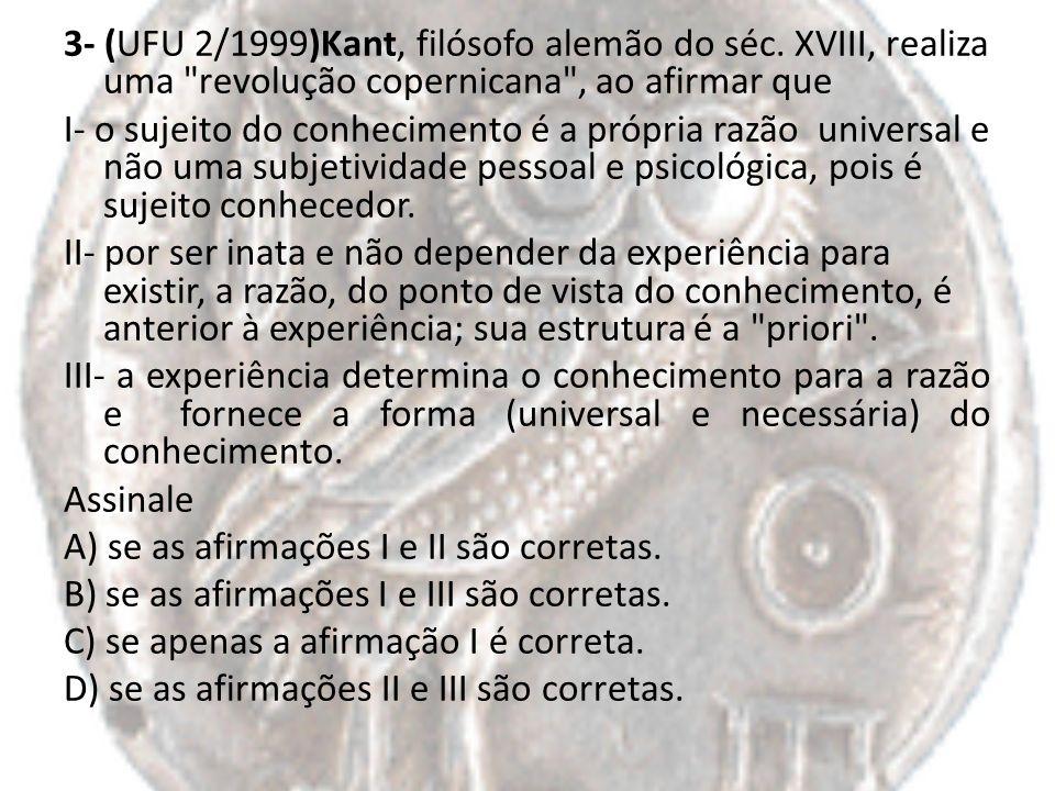 3- (UFU 2/1999)Kant, filósofo alemão do séc. XVIII, realiza uma