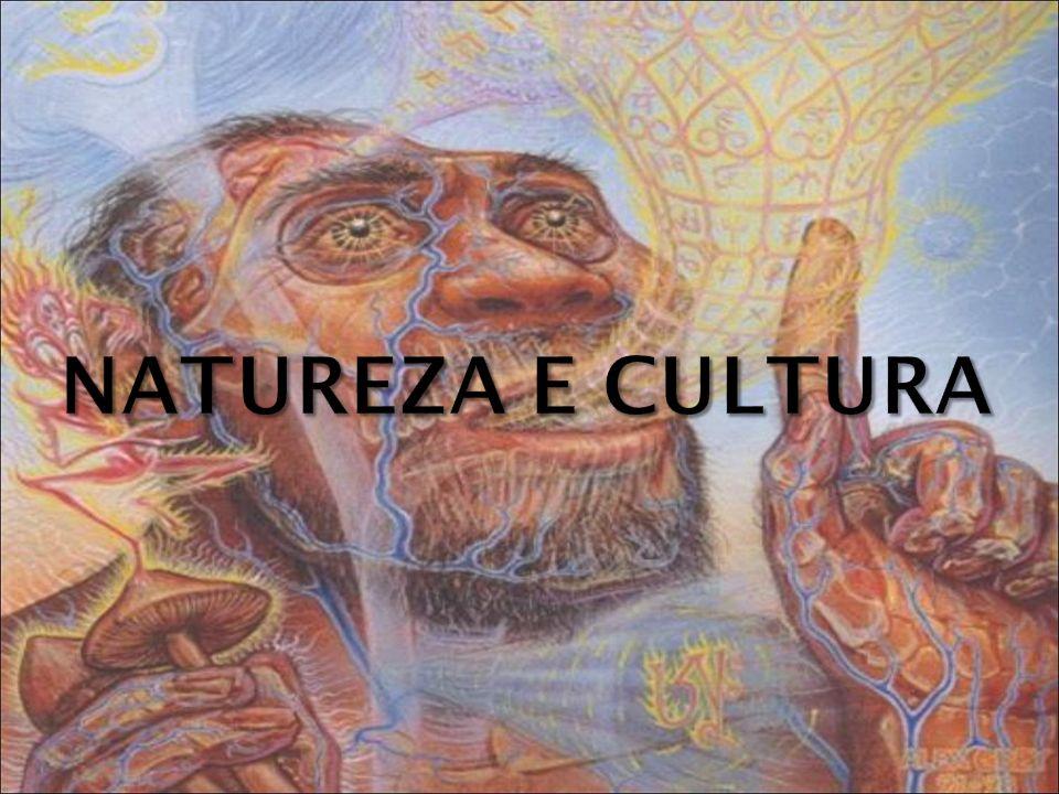 >O ser humano é ao mesmo tempo produto e transformador da natureza e cultura.